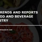 TOP TRENDS AND REPORTS IN FOOD AND BEVERAGE INDUSTRY
