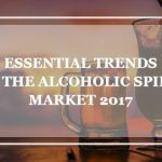 ESSENTIAL TRENDS FOR THE ALCOHOLIC SPIRITS MARKET 2017