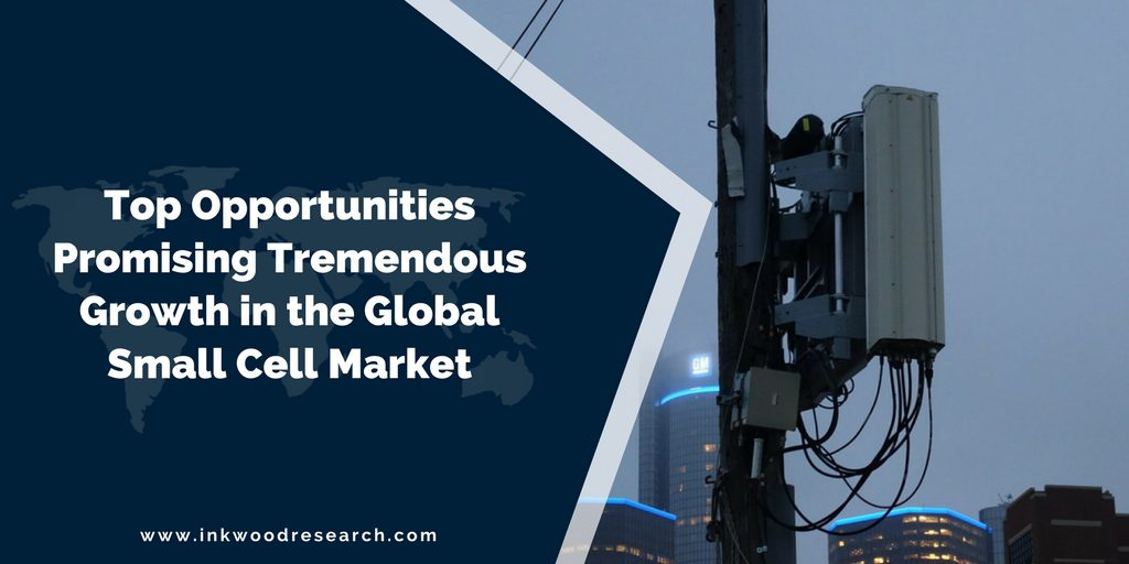 TOP OPPORTUNITIES PROMISING TREMENDOUS GROWTH IN THE GLOBAL SMALL CELL MARKET